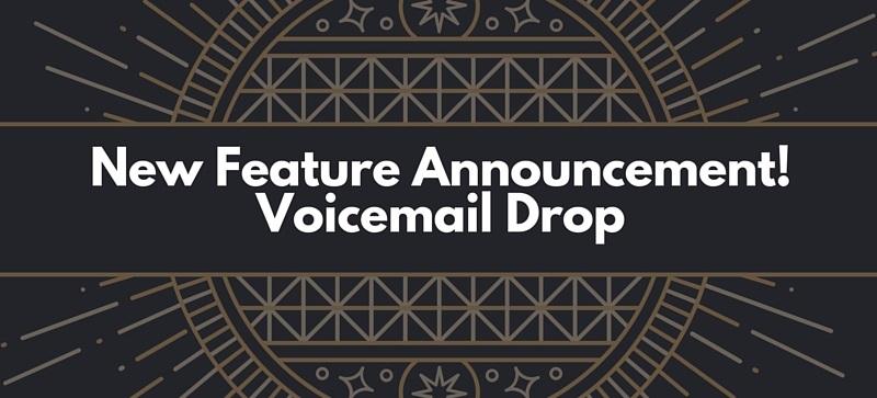 New Feature Announcment! Voicemail Drop