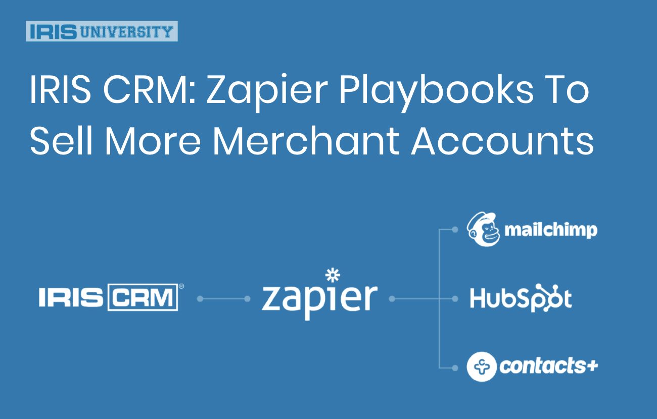 IRIS CRM: Zapier Playbooks To Sell More Merchant Accounts
